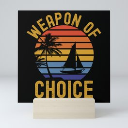 Weapon of Choice Sailing Sailboat Mini Art Print