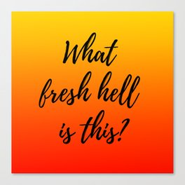 What Fresh Hell Is This? - red orange Canvas Print