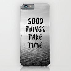 GOOD THINGS TAKE TIME iPhone 6s Slim Case