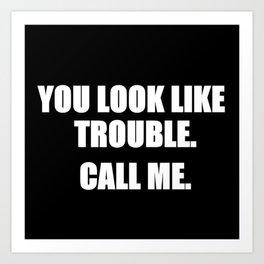 You Look Like Trouble Art Print