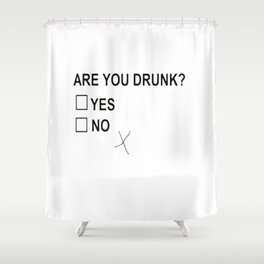 Are You Drunk Shower Curtain