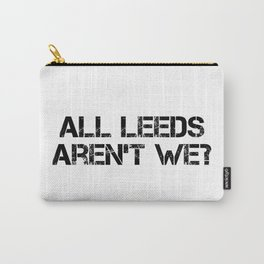 All Leeds Aren't We? Carry-All Pouch