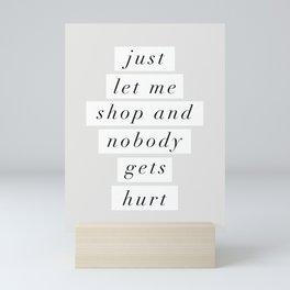 Just Let Me Shop and Nobody Gets Hurt Mini Art Print