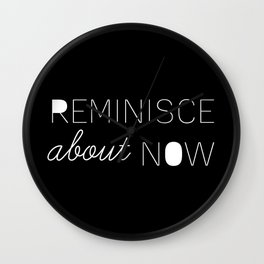 Reminisce About Now Wall Clock