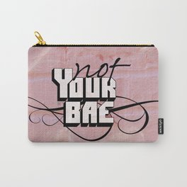 Not Your Bae Carry-All Pouch
