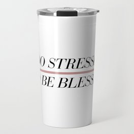 Too Stressed to Be Blessed Travel Mug