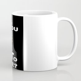 WHAT DO YOU WANT TO SEE? Coffee Mug