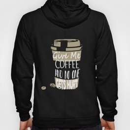 Give Me Coffee And No One Gets Hurt Hoody