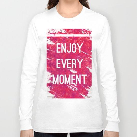 Enjoy Every Moment Long Sleeve T-shirt