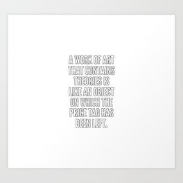 A work of art that contains theories is like an object on which the price tag has been left Art Print
