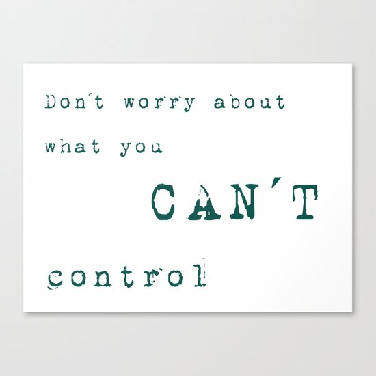 Don´t worry about- what you can´t control - Wise Saying on #Society6 Canvas Print