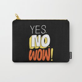 Yes. No. Wow! Carry-All Pouch