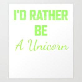 I'd rather be a unicorn Art Print