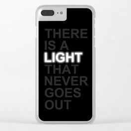 THERE IS A LIGHT THAT NEVER GOES OUT Clear iPhone Case