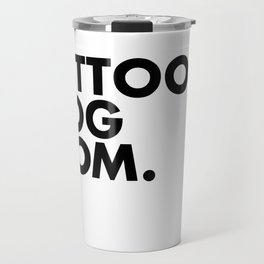 Tattooed Dog Mom Travel Mug
