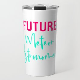 Future Meteor Astronomer Funny Space Quote Travel Mug