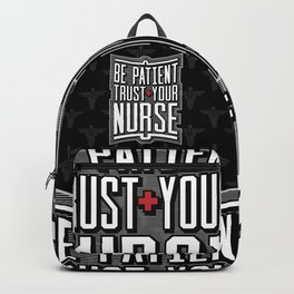 Be Patient Trust Your Nurse Backpack