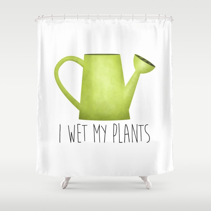 I Wet My Plants Shower Curtain