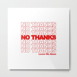 NO THANKS // Leave Me Alone (white) Metal Print