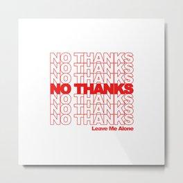 NO THANKS // Leave Me Alone (white) Metal Print