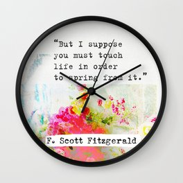 """""""But I suppose you must touch life in order to spring from it."""" F. Scott Fitzgerald quote Wall Clock"""