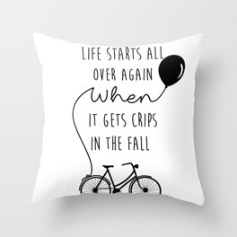 Life starts all over again when it gets crips in the fall Throw Pillow
