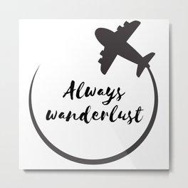Always Wanderlust Metal Print