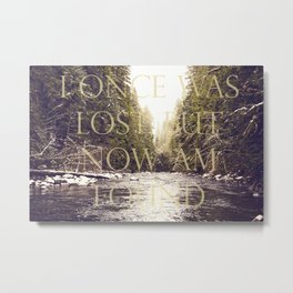 I ONCE WAS LOST, BUT NOW AM FOUND Metal Print