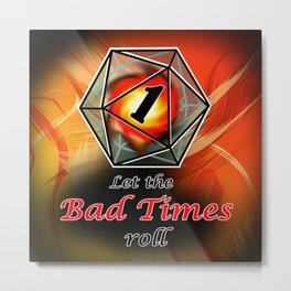 Let the bad times roll Metal Print