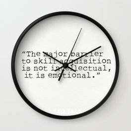 """The major barrier to skill acquisition is not intellectual, it is emotional."" Wall Clock"