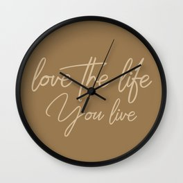 Love the life you live – Cafe Mocha Brown Wall Clock