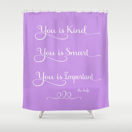 You is Kind Shower Curtain
