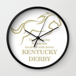 This is the day for anyone involved with horse - Kentucky Derby Wall Clock