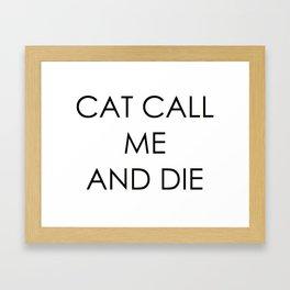 CAT CALL ME & DIE Framed Art Print