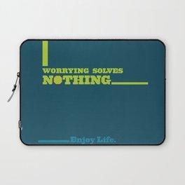 Worrying Solves Nothing. Enjoy Life. Laptop Sleeve