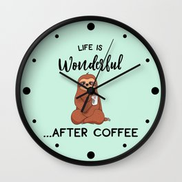 Life Is Wonderful, After Coffee, Funny Cute Sloth Quote Wall Clock