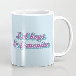 Let boys be femenine Coffee Mug