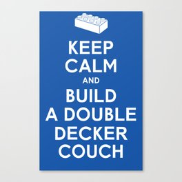 Keep Calm and Build a Double Decker Couch Canvas Print