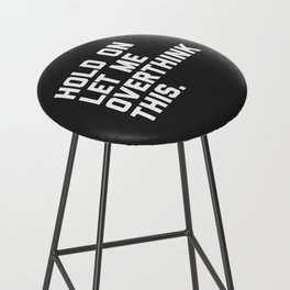 Overthink This Funny Quote Bar Stool