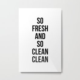 So Fresh And So Clean Clean Metal Print