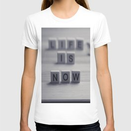 Life. Is. Now. T-shirt