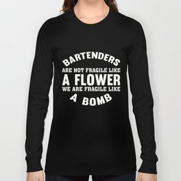 Bartenders Are Not Fragile Like A Flower T-shirs Long Sleeve T-shirt