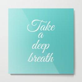 Take a deep breath- Positive affirmations Metal Print