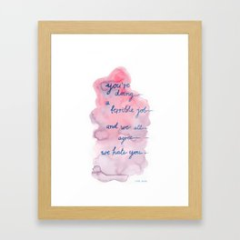 You're doing a terrible job and we all agree we hate you Framed Art Print
