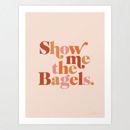 Show Me the Bagels Art Print