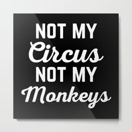 Not My Circus Funny Quote Metal Print