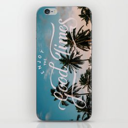 Enjoy the good times iPhone Skin