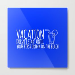 Vacation Doesn't Start Until Your First Drink On The Beach Metal Print