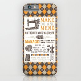 Make Do and Mend | Thrifty Fashion | WWII British Ministry of Information | iPhone Case