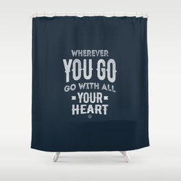 Go With All Your Heart Shower Curtain
